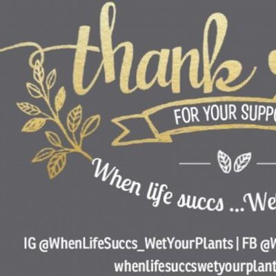 When life succs, Wet your plants